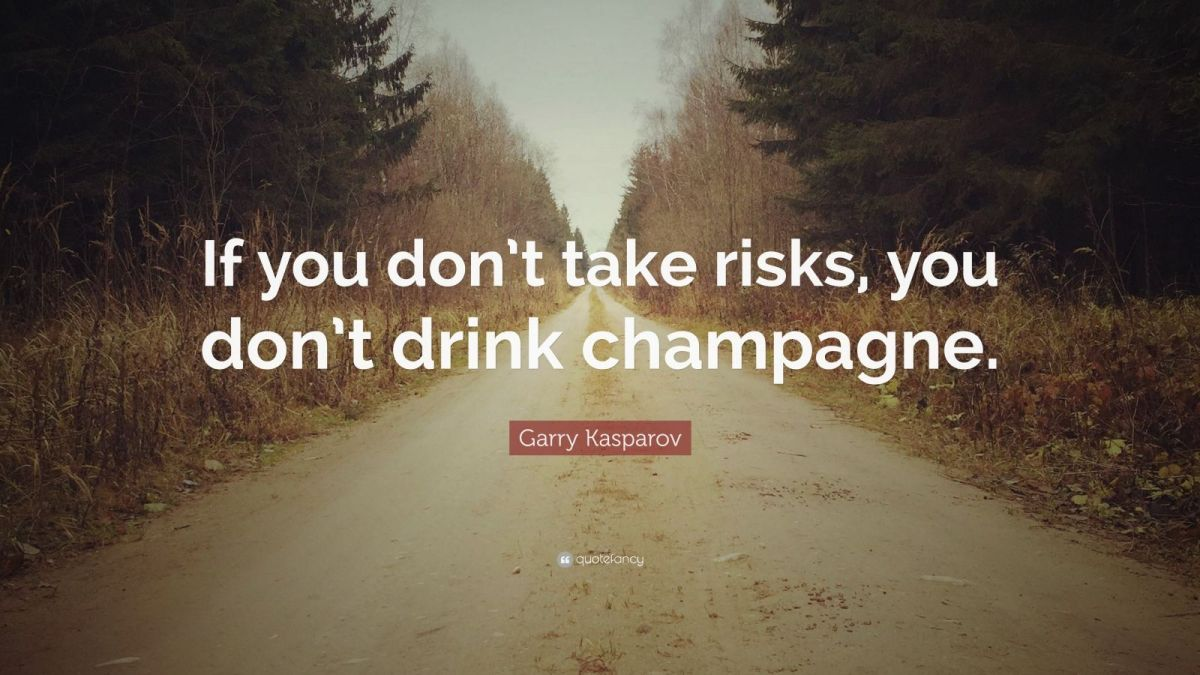 If you don't take risk, you don't get to drink champagne – a Russian Expression